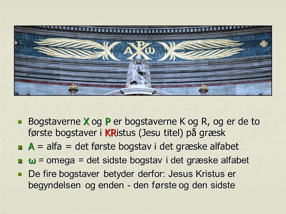 Bogstaverne X og P er bogstaverne K og R, og er de to første bogstaver i KRistus (Jesu titel) på græsk