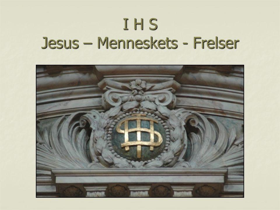 I H S Jesus – Menneskets - Frelser