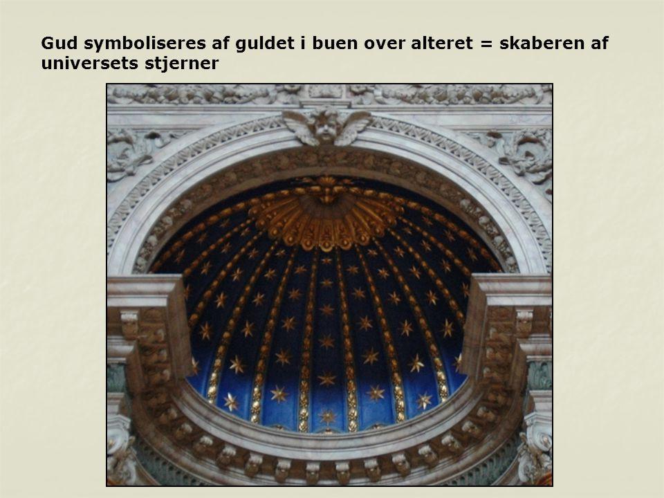 Gud symboliseres af guldet i buen over alteret = skaberen af universets stjerner