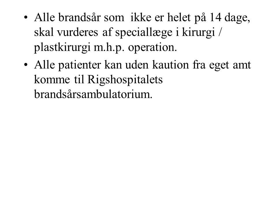 Alle brandsår som ikke er helet på 14 dage, skal vurderes af speciallæge i kirurgi / plastkirurgi m.h.p. operation.
