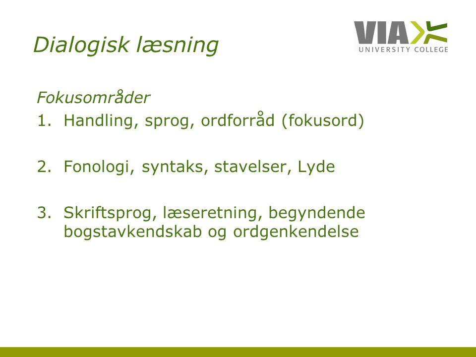 Dialogisk læsning Fokusområder Handling, sprog, ordforråd (fokusord)