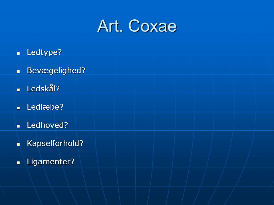 Art. Coxae Ledtype Bevægelighed Ledskål Ledlæbe Ledhoved