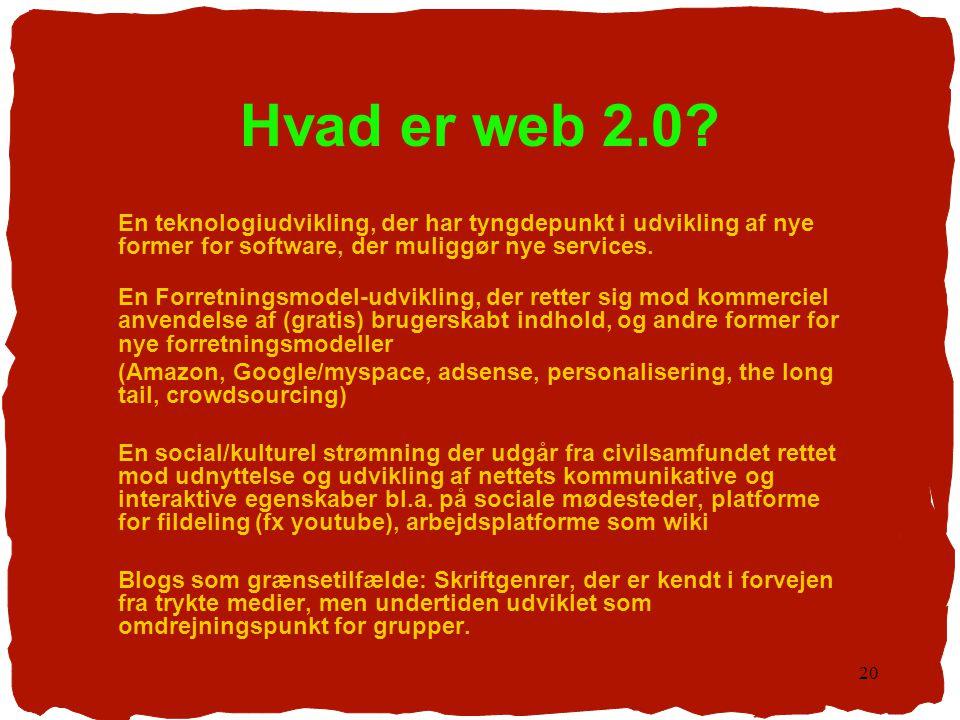 Hvad er web 2.0 En teknologiudvikling, der har tyngdepunkt i udvikling af nye former for software, der muliggør nye services.
