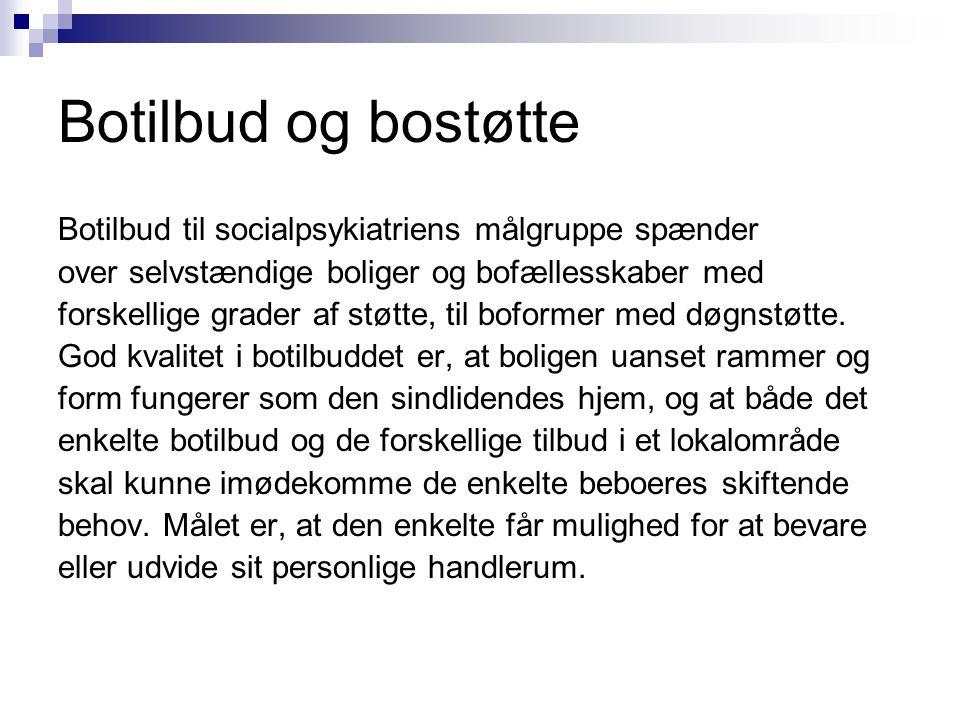 Botilbud og bostøtte Botilbud til socialpsykiatriens målgruppe spænder