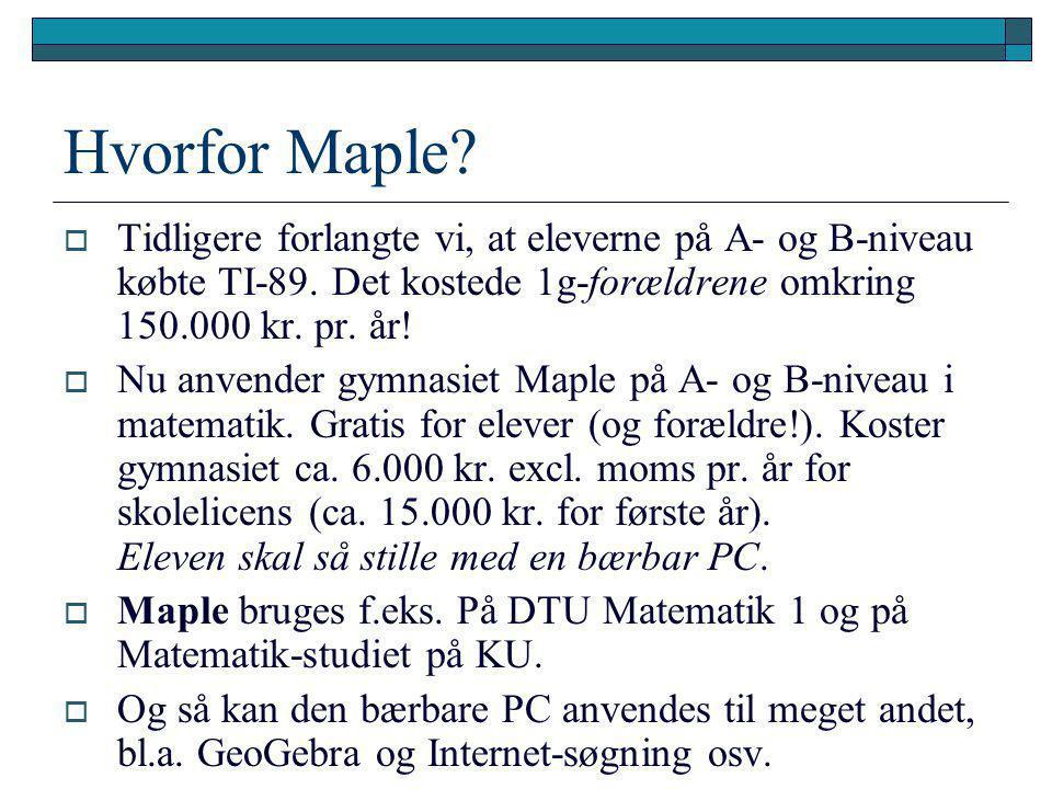 Hvorfor Maple Tidligere forlangte vi, at eleverne på A- og B-niveau købte TI-89. Det kostede 1g-forældrene omkring 150.000 kr. pr. år!