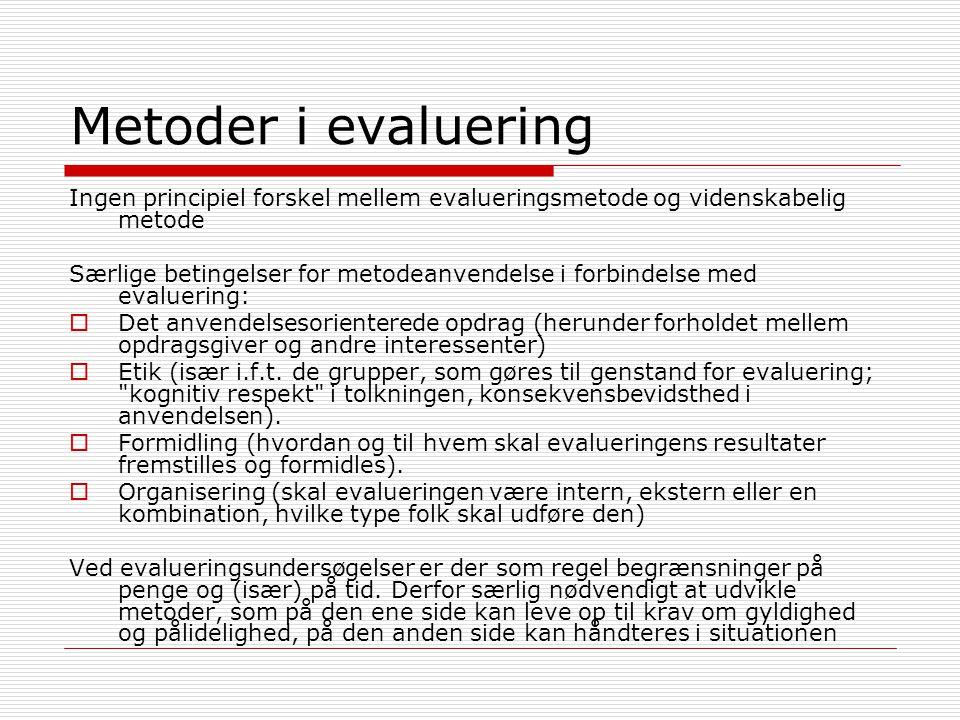 Metoder i evaluering Ingen principiel forskel mellem evalueringsmetode og videnskabelig metode.