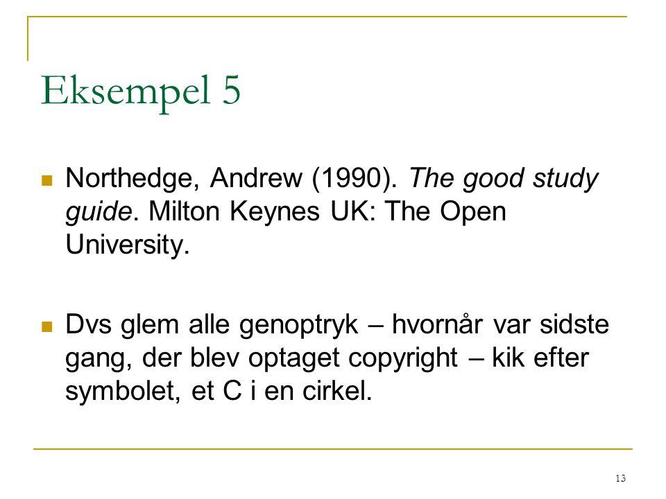 Eksempel 5 Northedge, Andrew (1990). The good study guide. Milton Keynes UK: The Open University.