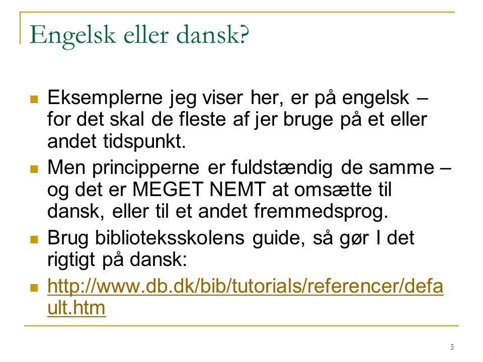Engelsk eller dansk Eksemplerne jeg viser her, er på engelsk – for det skal de fleste af jer bruge på et eller andet tidspunkt.