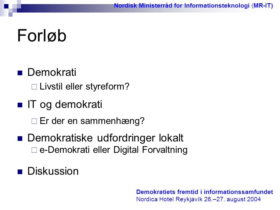 Forløb Demokrati IT og demokrati Demokratiske udfordringer lokalt