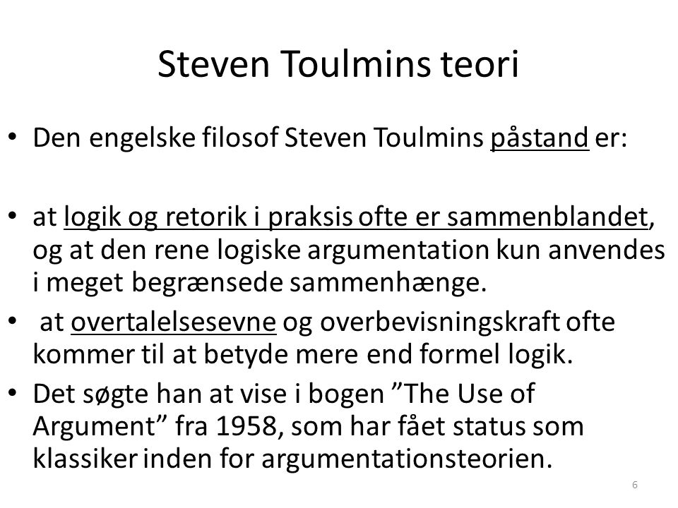 Steven Toulmins teori Den engelske filosof Steven Toulmins påstand er: