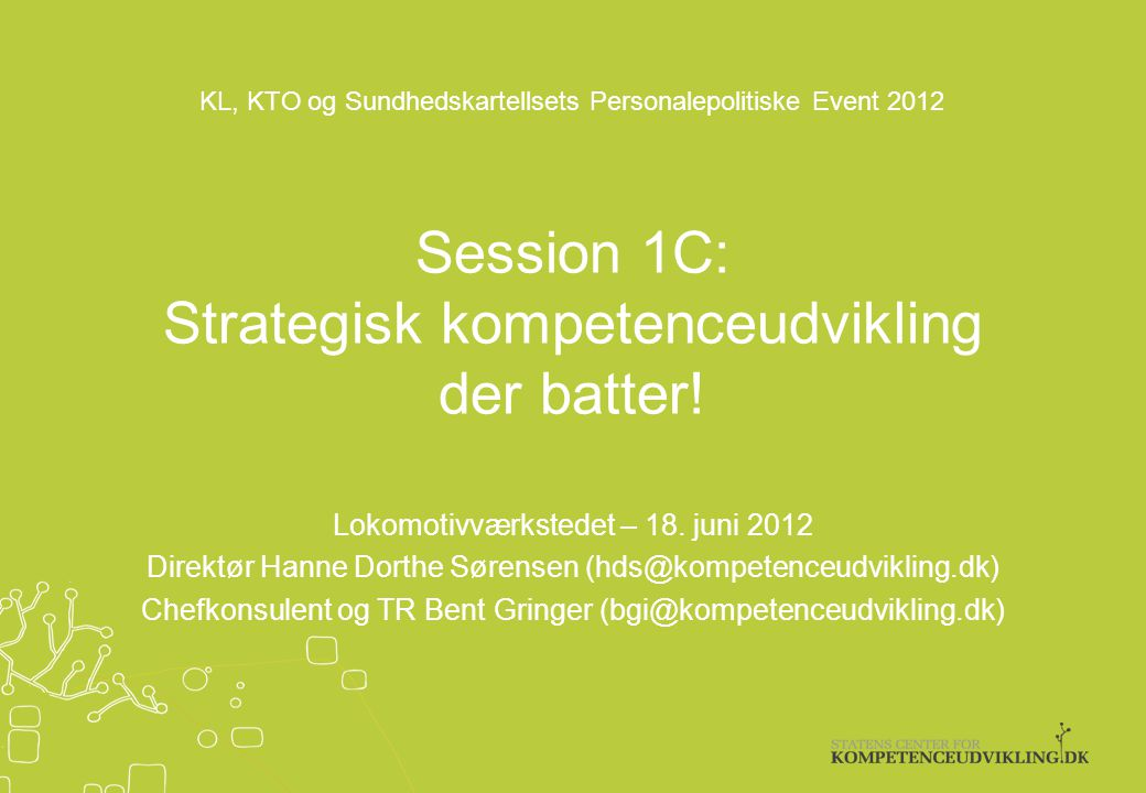Session 1C: Strategisk kompetenceudvikling der batter!