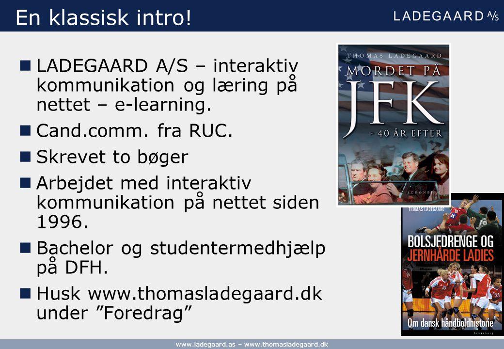 En klassisk intro! LADEGAARD A/S – interaktiv kommunikation og læring på nettet – e-learning. Cand.comm. fra RUC.