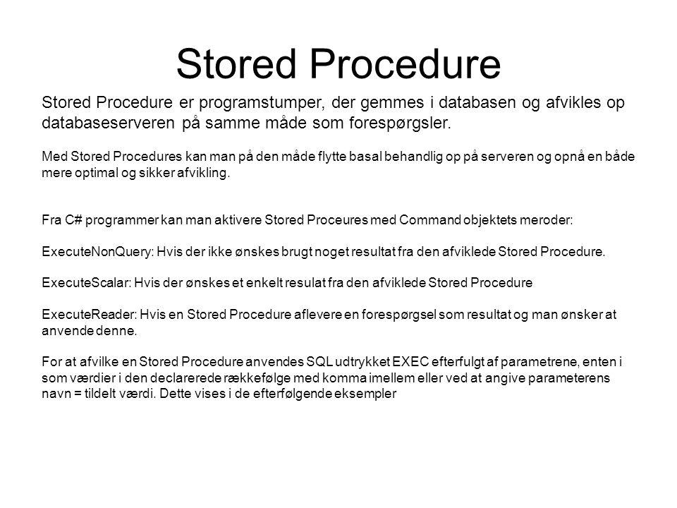 Stored Procedure Stored Procedure er programstumper, der gemmes i databasen og afvikles op databaseserveren på samme måde som forespørgsler.