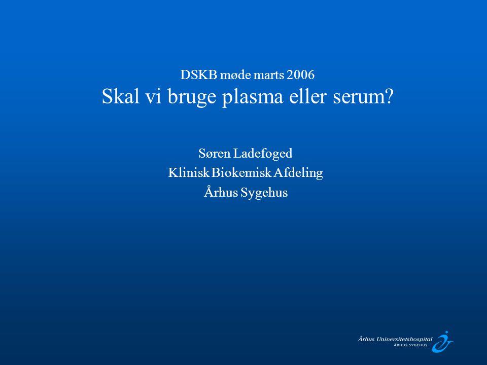 DSKB møde marts 2006 Skal vi bruge plasma eller serum