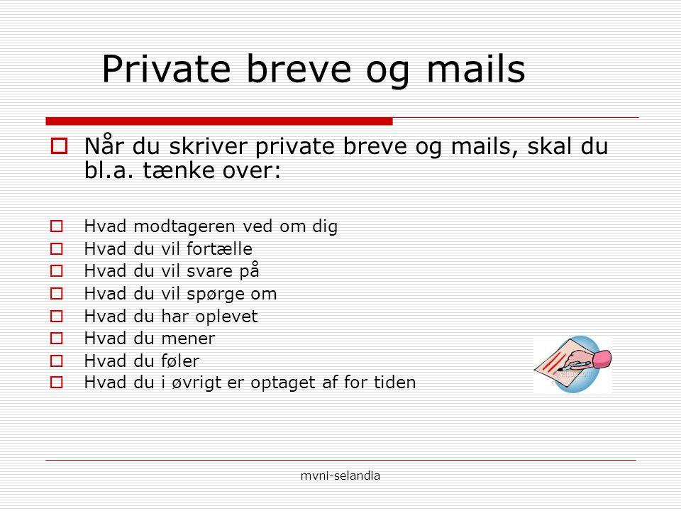 Private breve og mails Når du skriver private breve og mails, skal du bl.a. tænke over: Hvad modtageren ved om dig.