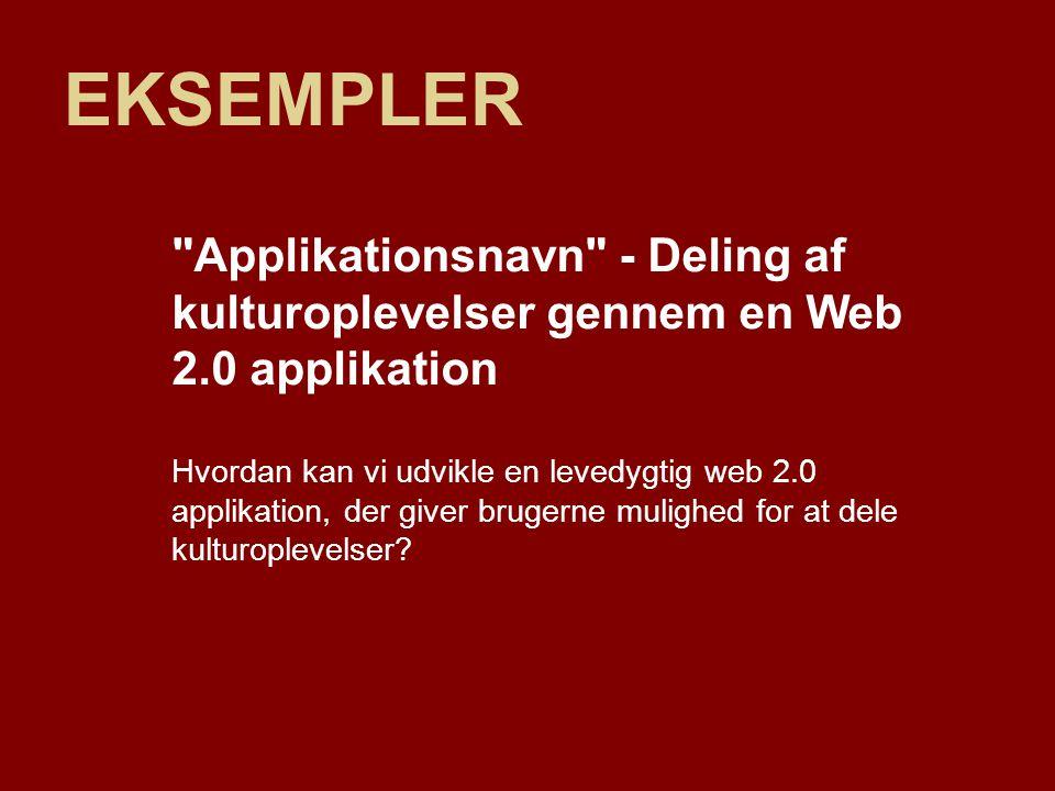 EKSEMPLER Applikationsnavn - Deling af kulturoplevelser gennem en Web 2.0 applikation.