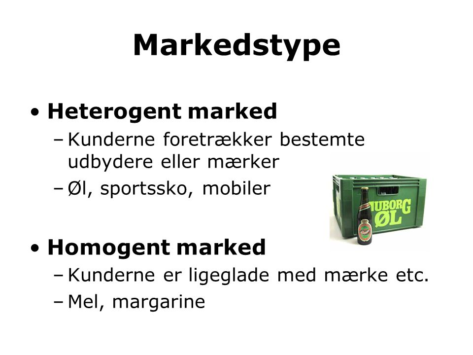 Markedstype Heterogent marked Homogent marked