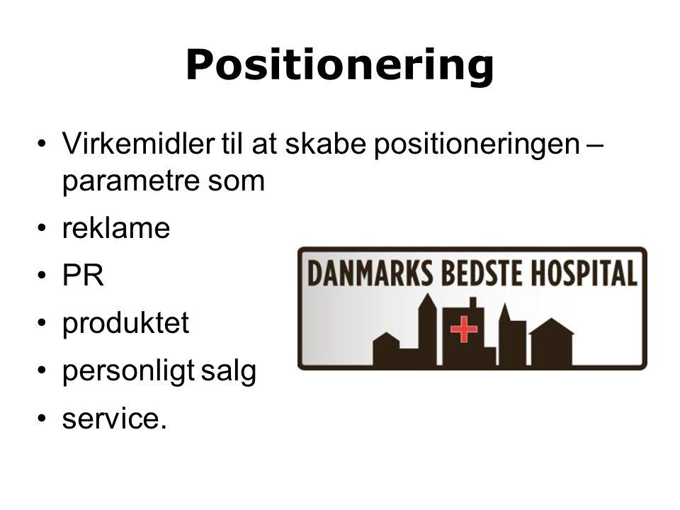 Positionering Virkemidler til at skabe positioneringen – parametre som