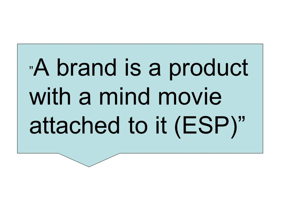 A brand is a product with a mind movie attached to it (ESP)