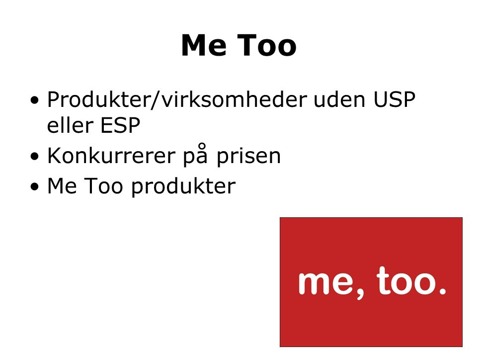 Me Too Produkter/virksomheder uden USP eller ESP Konkurrerer på prisen