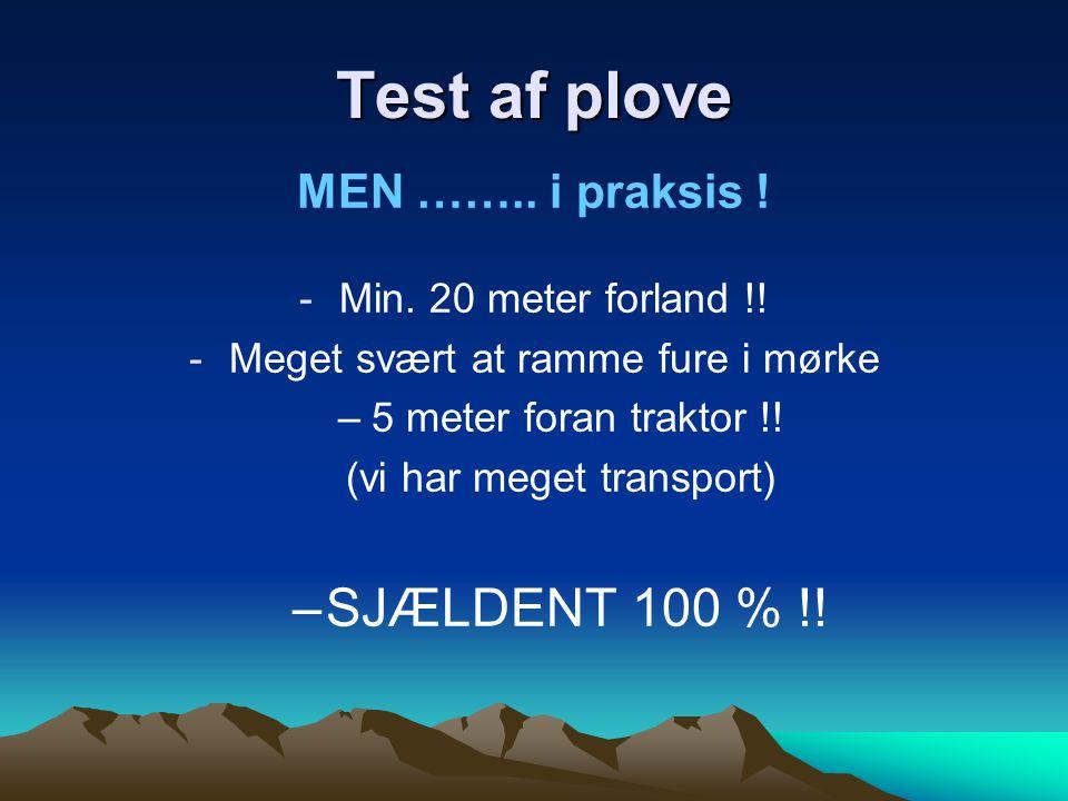 Test af plove SJÆLDENT 100 % !! MEN …….. i praksis !