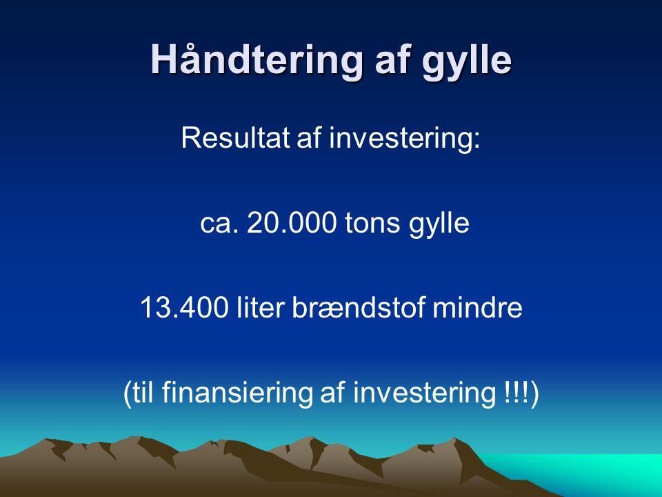 Håndtering af gylle Resultat af investering: ca. 20.000 tons gylle