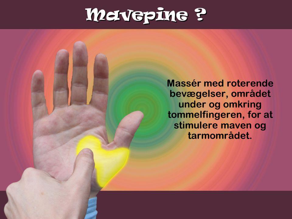 Mavepine Massér med roterende bevægelser, området under og omkring tommelfingeren, for at stimulere maven og tarmområdet.