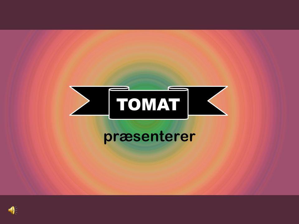 TOMAT præsenterer