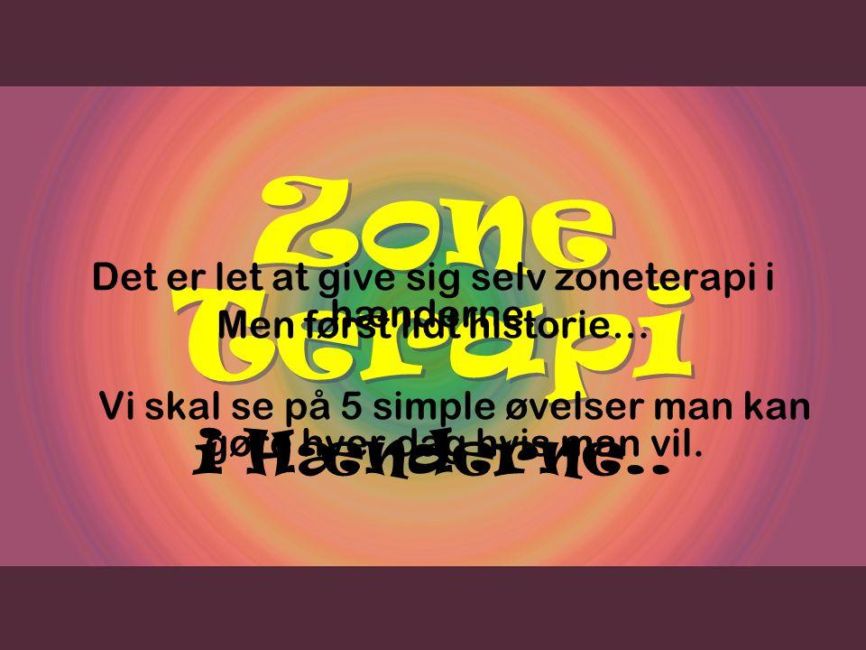 Zone Terapi Det er let at give sig selv zoneterapi i hænderne. Vi skal se på 5 simple øvelser man kan gøre hver dag hvis man vil.