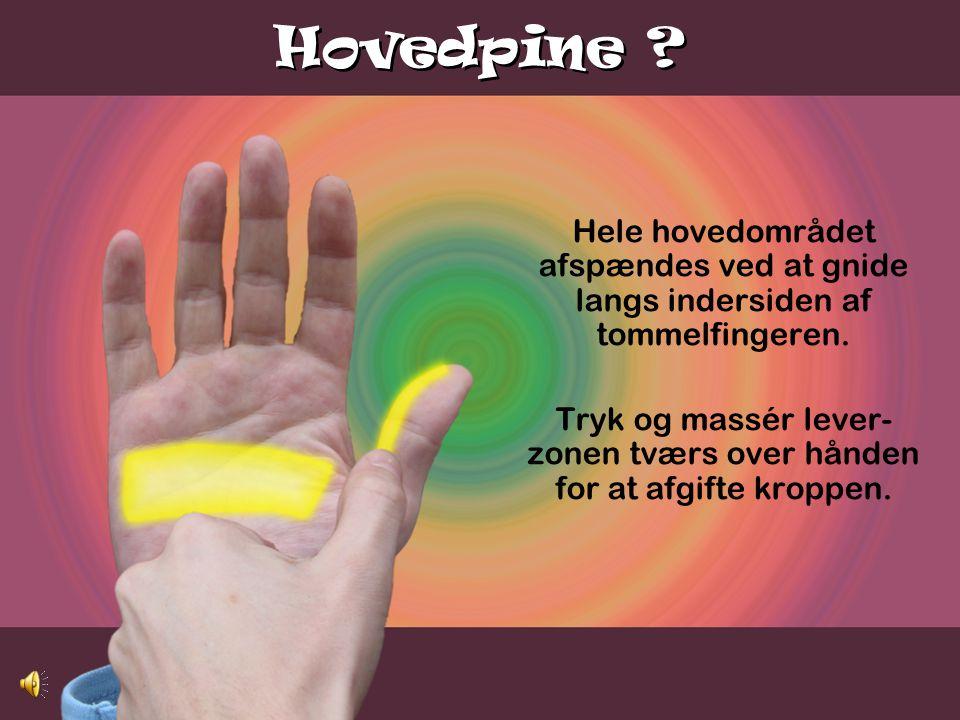 Tryk og massér lever-zonen tværs over hånden for at afgifte kroppen.