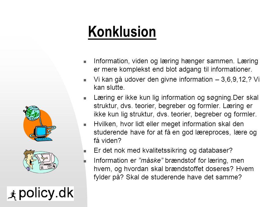 Konklusion Information, viden og læring hænger sammen. Læring er mere komplekst end blot adgang til informationer.