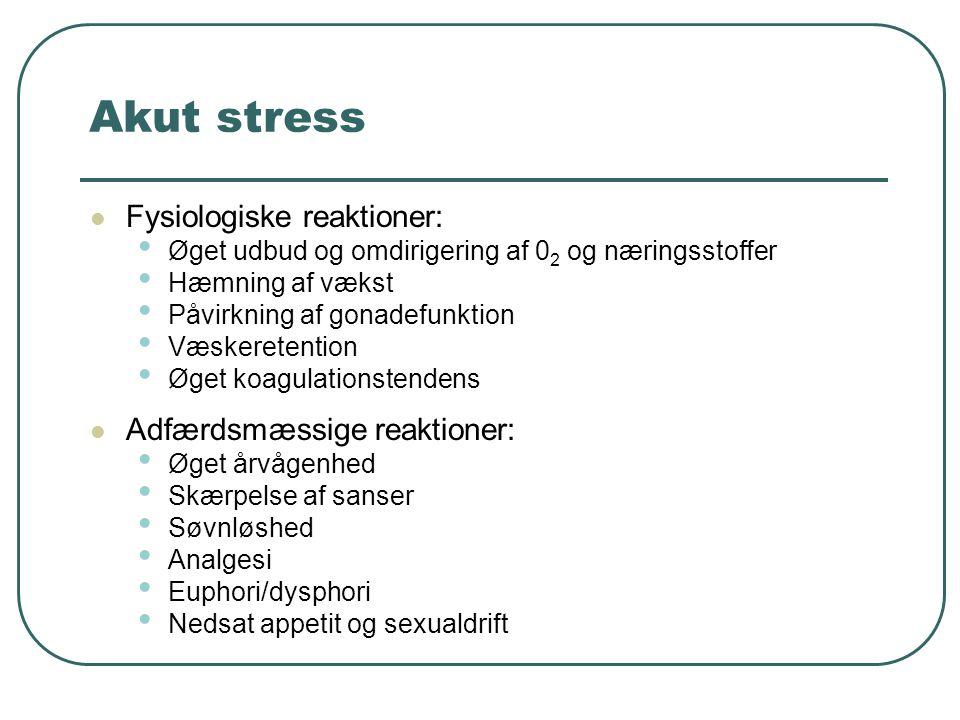 Akut stress Fysiologiske reaktioner: Adfærdsmæssige reaktioner: