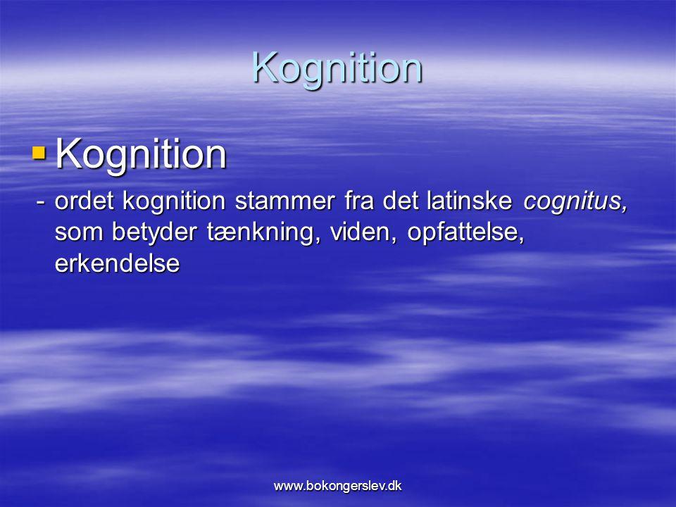 Kognition Kognition. - ordet kognition stammer fra det latinske cognitus, som betyder tænkning, viden, opfattelse, erkendelse.