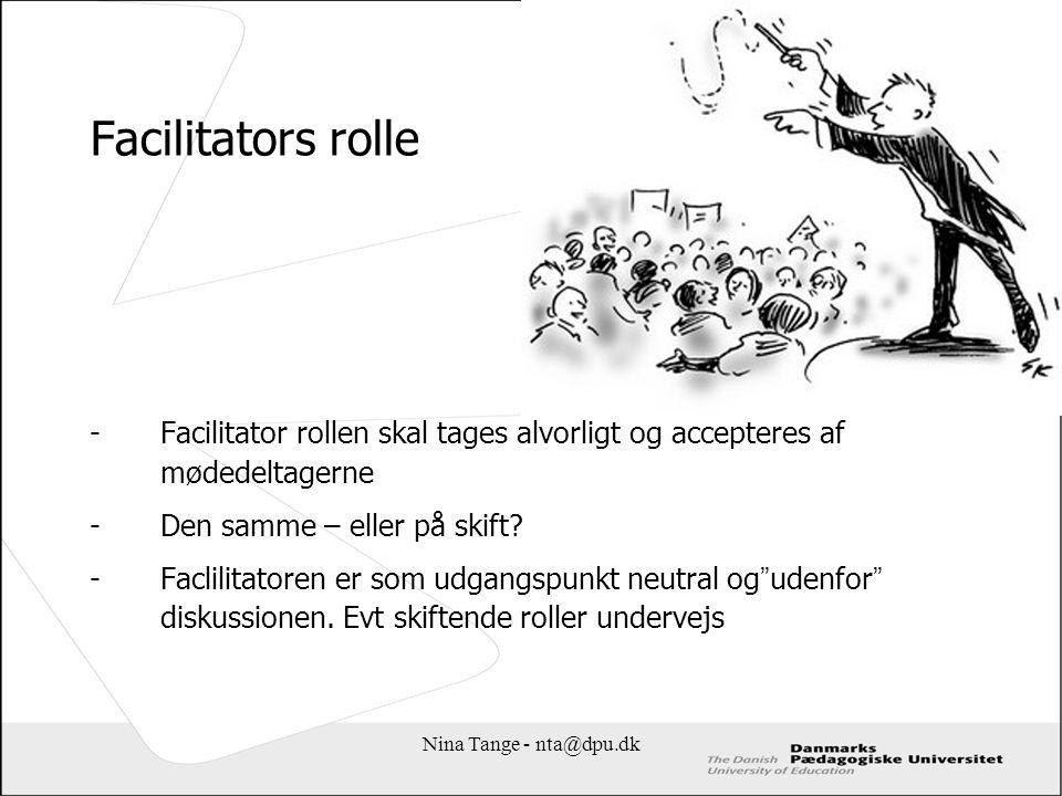 Facilitators rolle Facilitator rollen skal tages alvorligt og accepteres af mødedeltagerne. Den samme – eller på skift