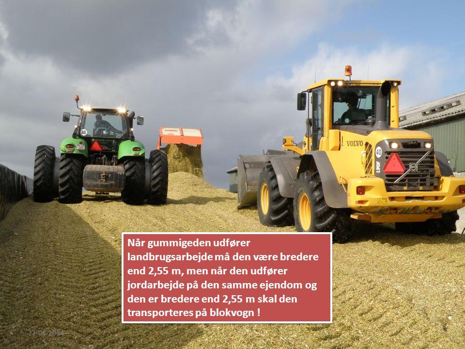 Når gummigeden udfører landbrugsarbejde må den være bredere end 2,55 m, men når den udfører jordarbejde på den samme ejendom og den er bredere end 2,55 m skal den transporteres på blokvogn !