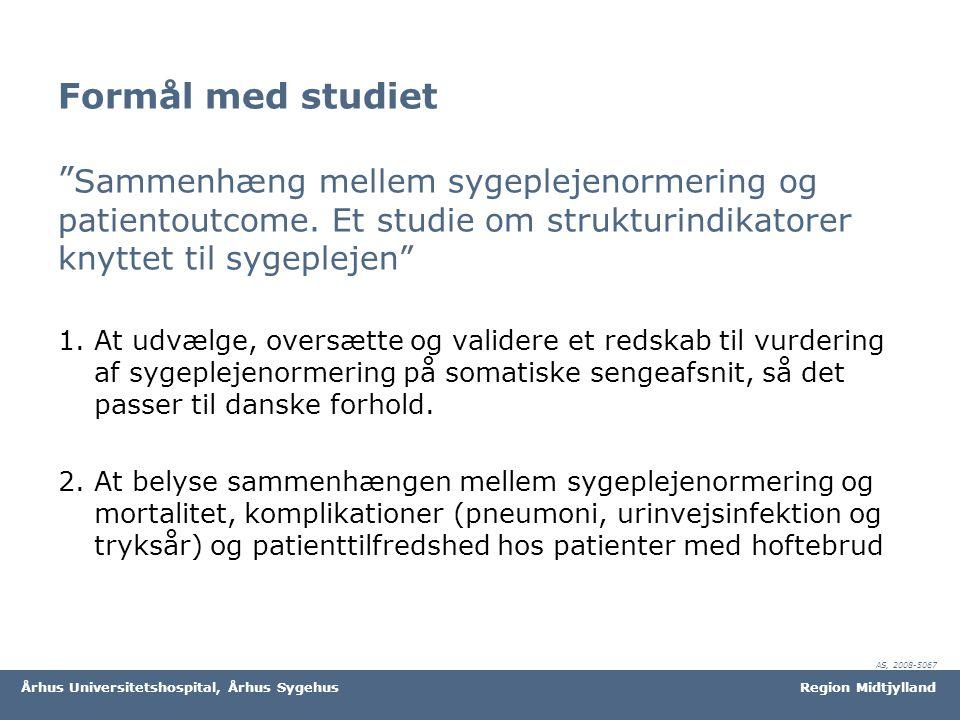 Formål med studiet Sammenhæng mellem sygeplejenormering og patientoutcome. Et studie om strukturindikatorer knyttet til sygeplejen