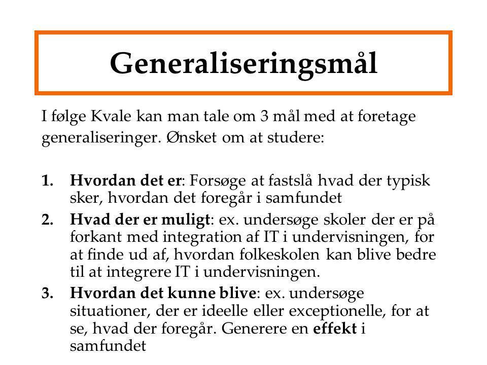 Generaliseringsmål I følge Kvale kan man tale om 3 mål med at foretage