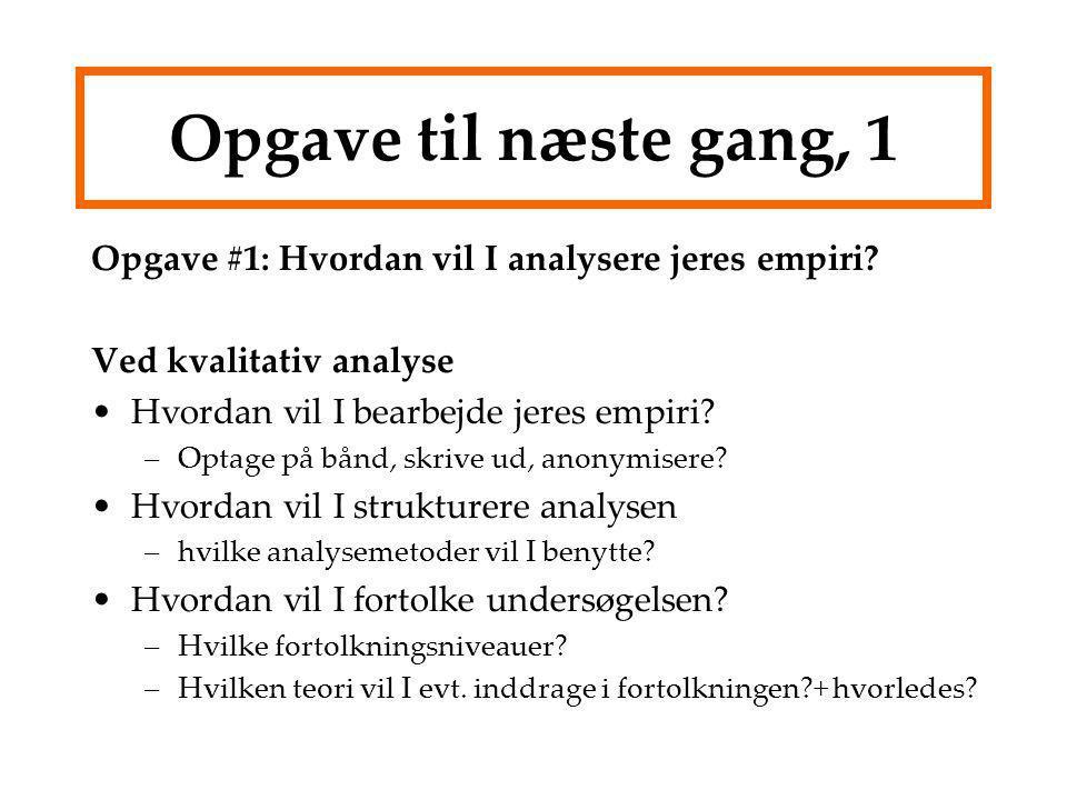 Opgave til næste gang, 1 Opgave #1: Hvordan vil I analysere jeres empiri Ved kvalitativ analyse. Hvordan vil I bearbejde jeres empiri