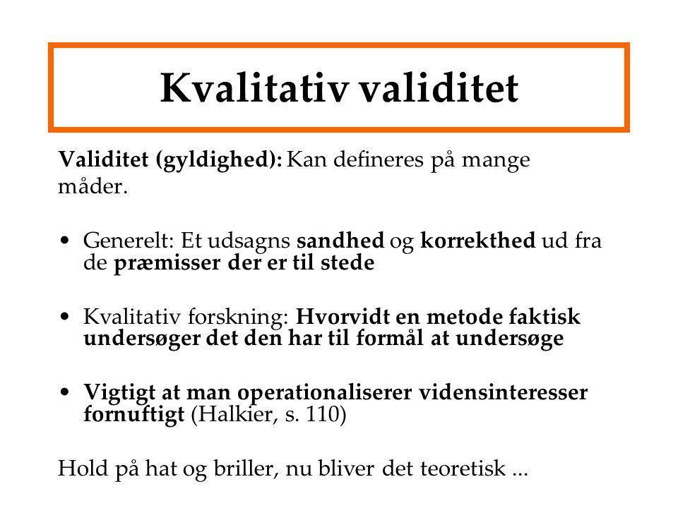 Kvalitativ validitet Validitet (gyldighed): Kan defineres på mange