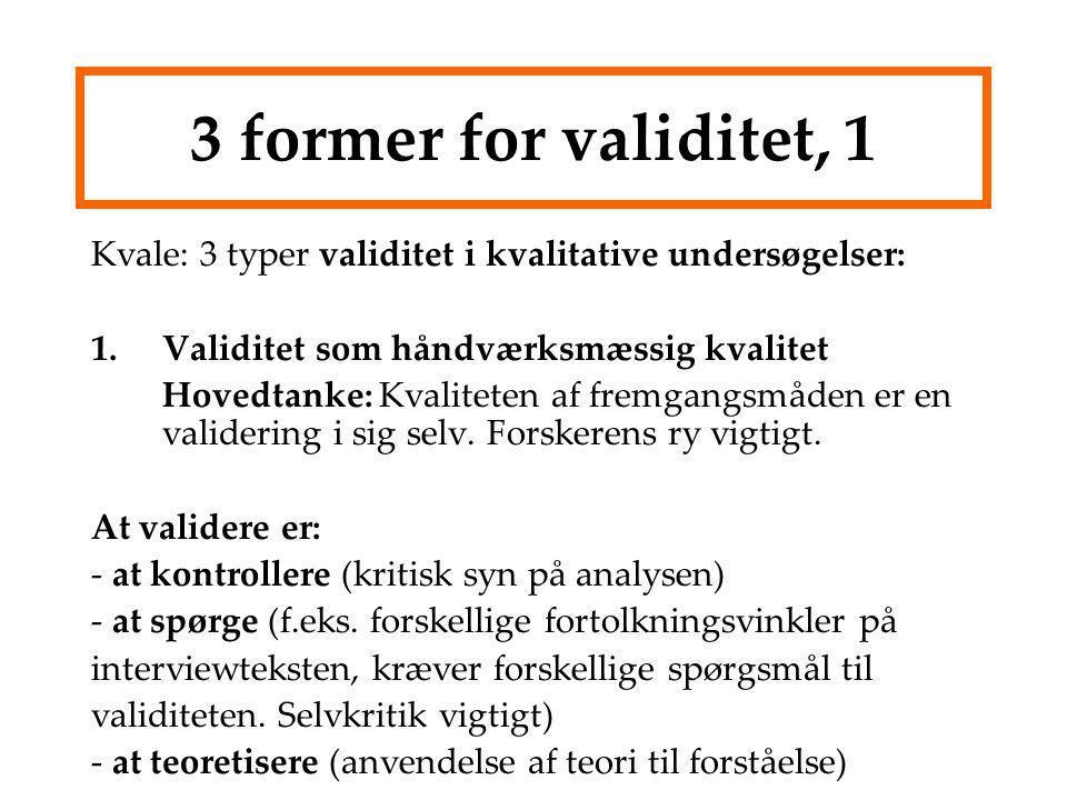 3 former for validitet, 1 Kvale: 3 typer validitet i kvalitative undersøgelser: Validitet som håndværksmæssig kvalitet.