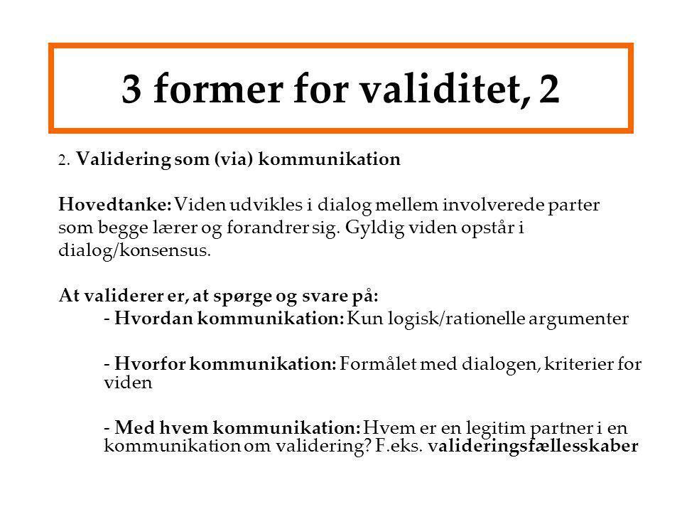 3 former for validitet, 2 2. Validering som (via) kommunikation. Hovedtanke: Viden udvikles i dialog mellem involverede parter.