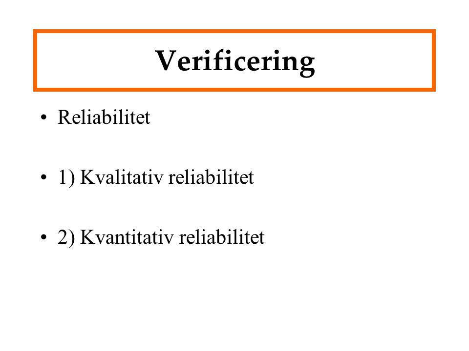 Verificering Reliabilitet 1) Kvalitativ reliabilitet