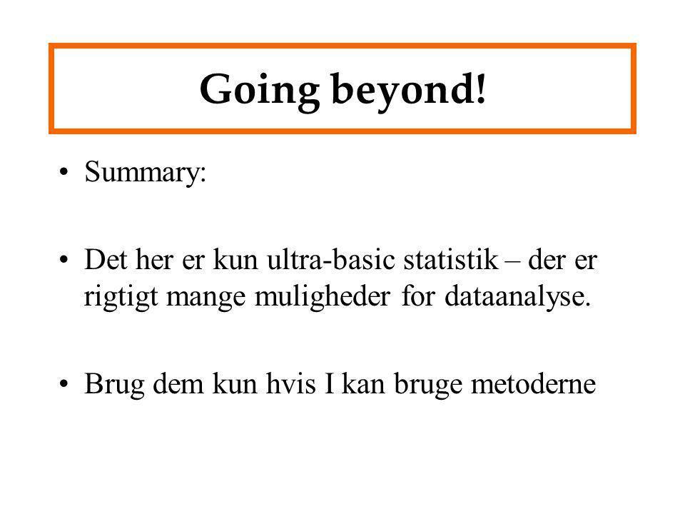 Going beyond! Summary: Det her er kun ultra-basic statistik – der er rigtigt mange muligheder for dataanalyse.