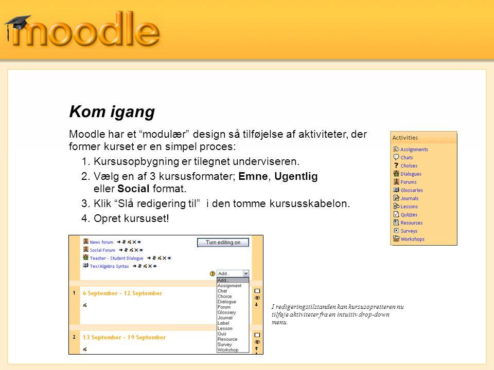 Kom igang Moodle har et modulær design så tilføjelse af aktiviteter, der former kurset er en simpel proces: