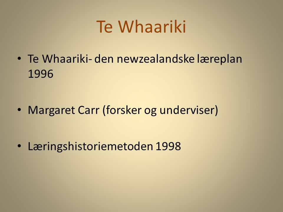 Te Whaariki Te Whaariki- den newzealandske læreplan 1996