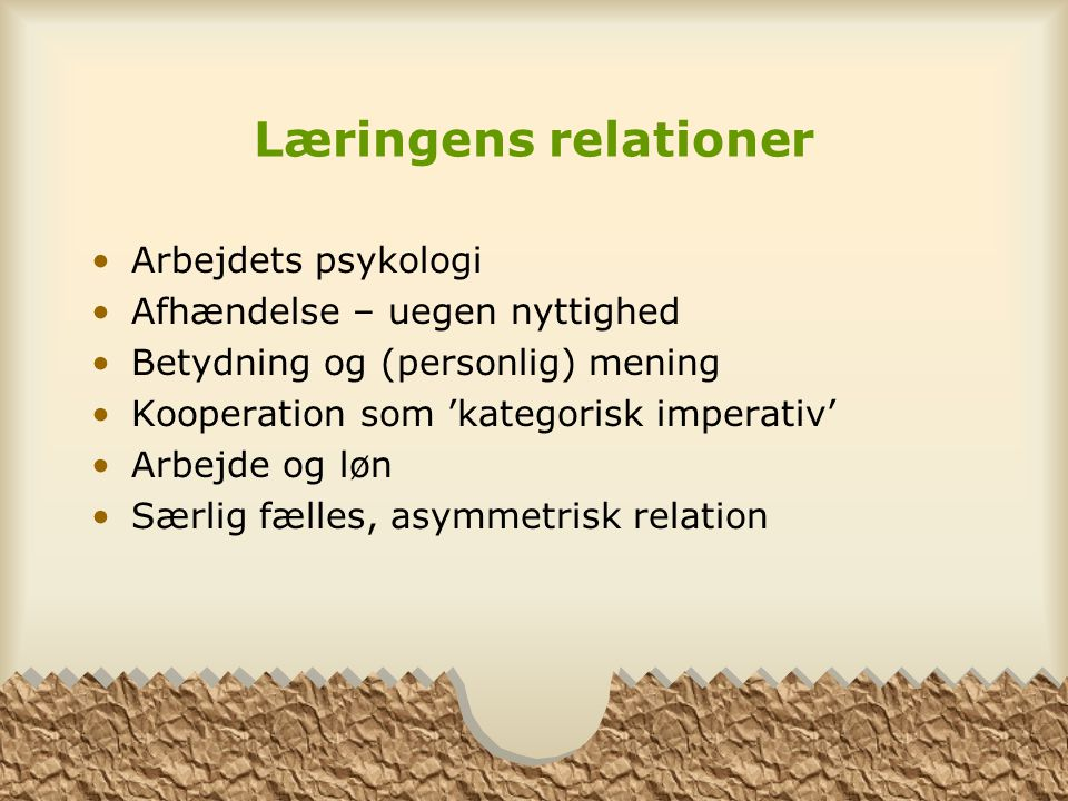 Læringens relationer Arbejdets psykologi Afhændelse – uegen nyttighed