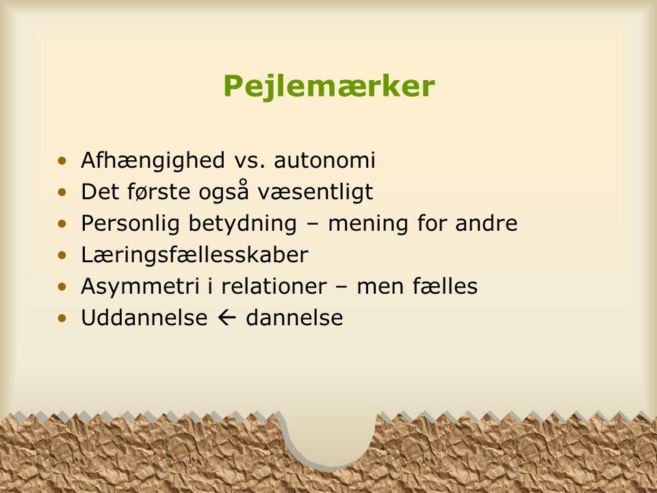 Pejlemærker Afhængighed vs. autonomi Det første også væsentligt