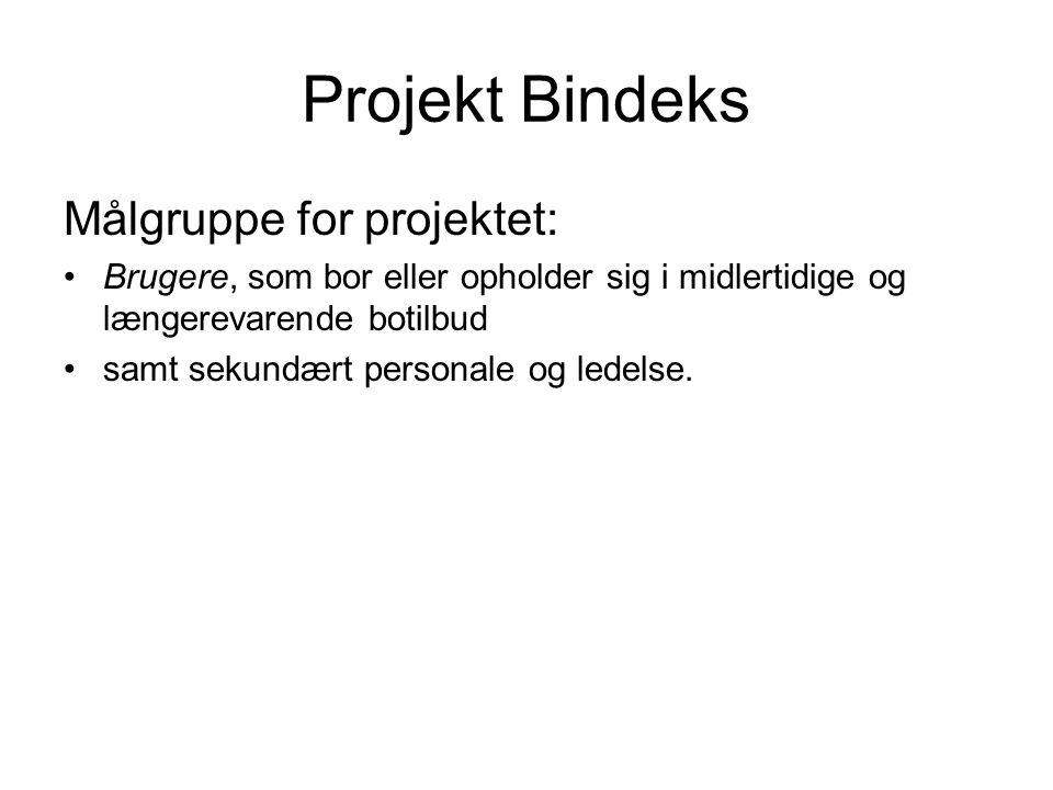 Projekt Bindeks Målgruppe for projektet: