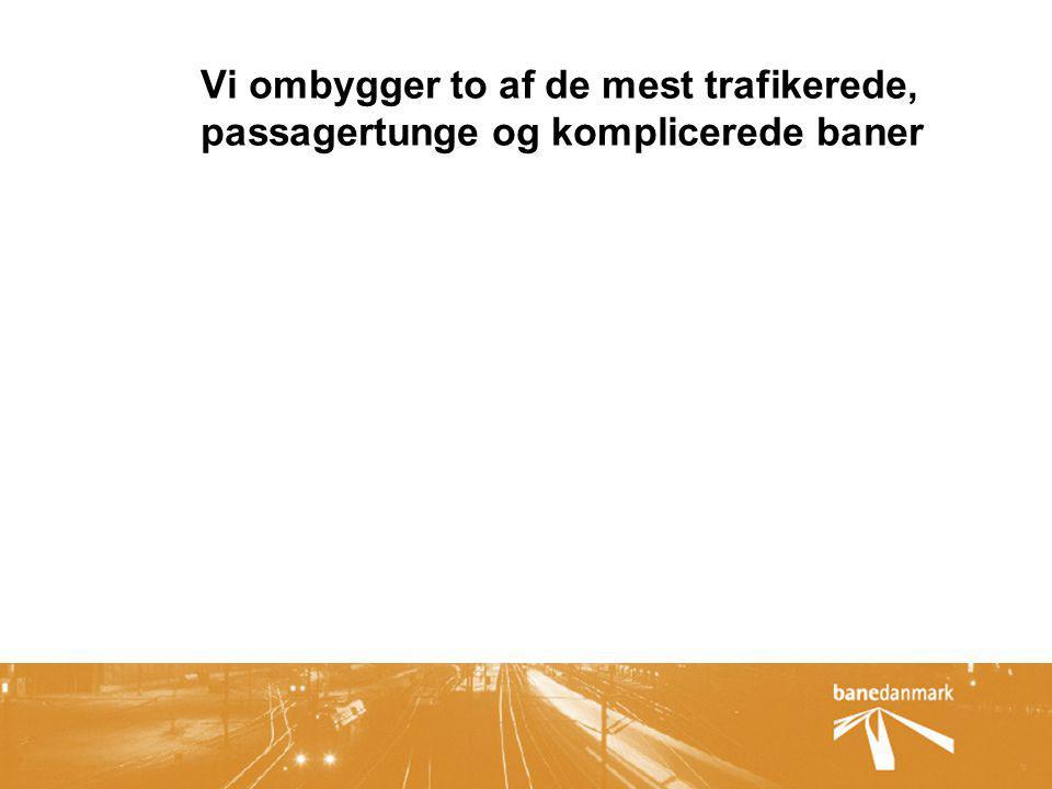 Vi ombygger to af de mest trafikerede, passagertunge og komplicerede baner