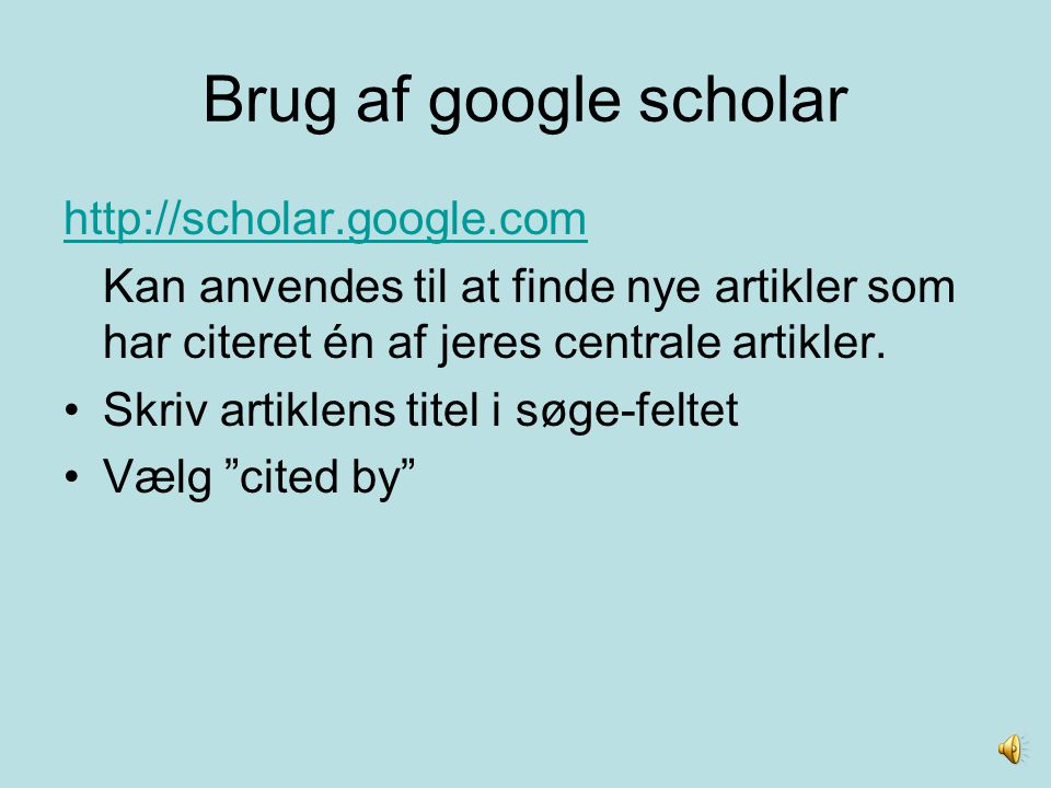 Brug af google scholar http://scholar.google.com